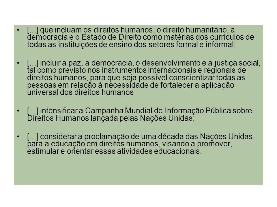 [...] que incluam os direitos humanos, o direito humanitário, a democracia e o Estado de Direito como matérias dos currículos de todas as instituições de ensino dos setores formal e informal;